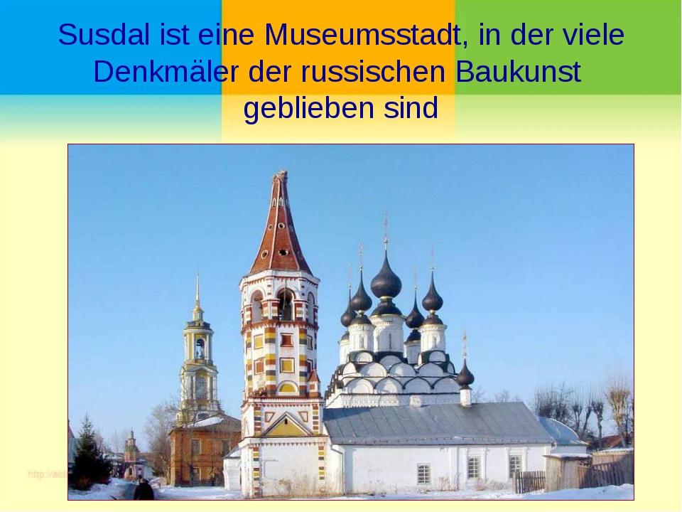 Susdal ist eine Museumsstadt, in der viele Denkmäler der russischen Baukunst...