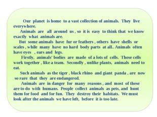 Our planet is home to a vast collection of animals. They live everywhere. An