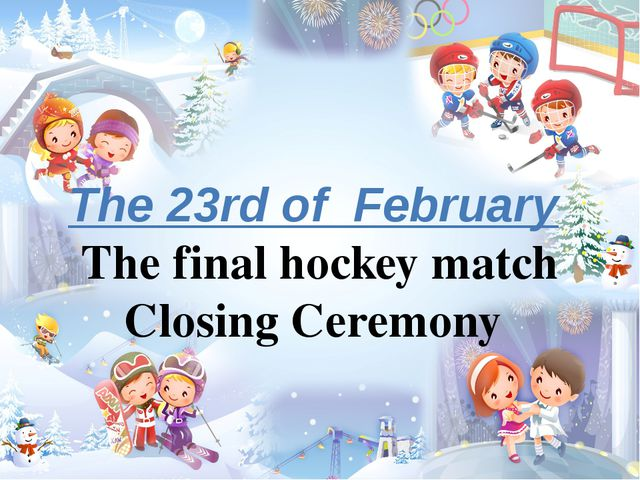 The 23rd of February The final hockey match Closing Ceremony