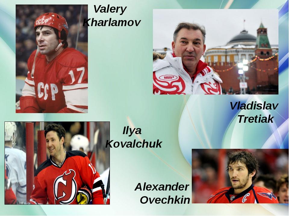 Valery Kharlamov Alexander Ovechkin Vladislav Tretiak Ilya Kovalchuk