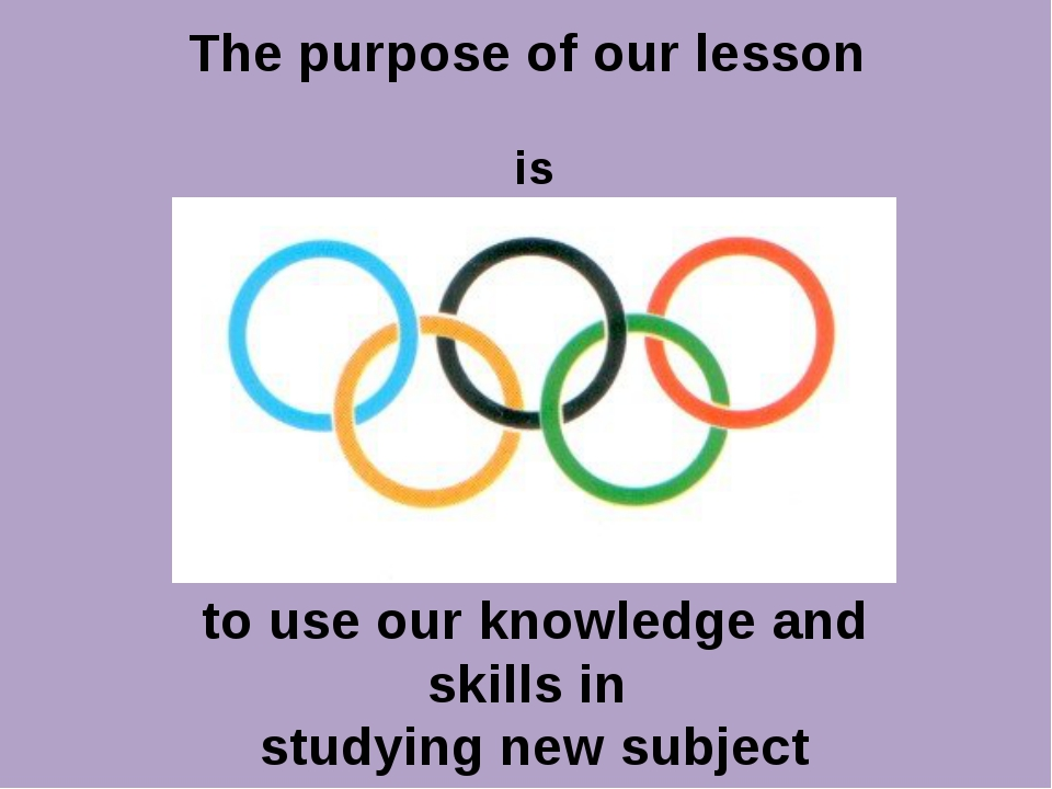 The purpose of our lesson is to use our knowledge and skills in studying new...