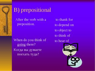 B) prepositional After the verb with a preposition. When do you think of goin