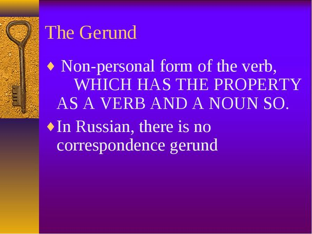 The Gerund Non-personal form of the verb,  WHICH HAS THE PROPERTY AS A VER...