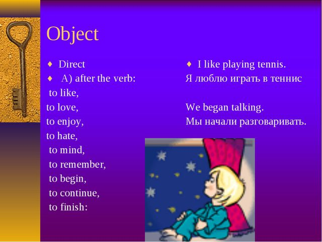 Object Direct A) after the verb: to like, to love, to enjoy, to hate, to mind...