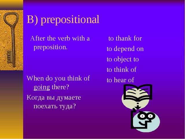 B) prepositional After the verb with a preposition. When do you think of goin...