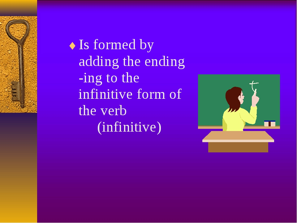 Is formed by adding the ending -ing to the infinitive form of the verb  (...