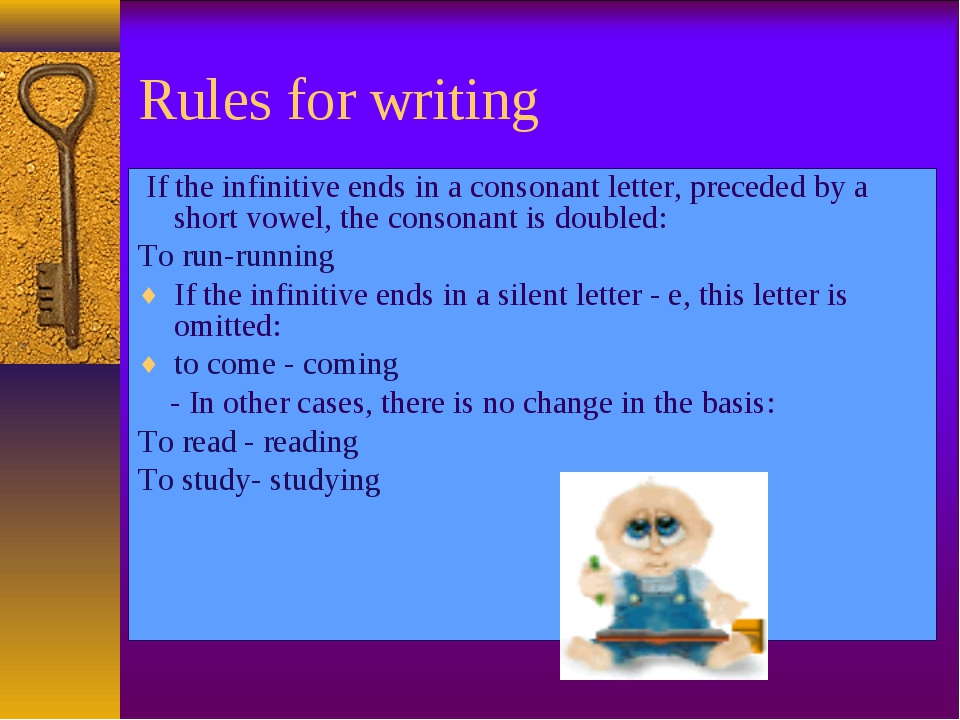 Rules for writing If the infinitive ends in a consonant letter, preceded by a...