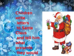 Children write letters to Santa Claus and tell him what presents they would
