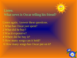 Listen. What news is Oscar telling his friend? Listen again. Answer these que
