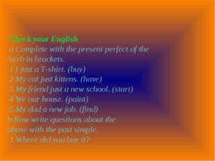 Check your English a Complete with the present perfect of the verb in bracket