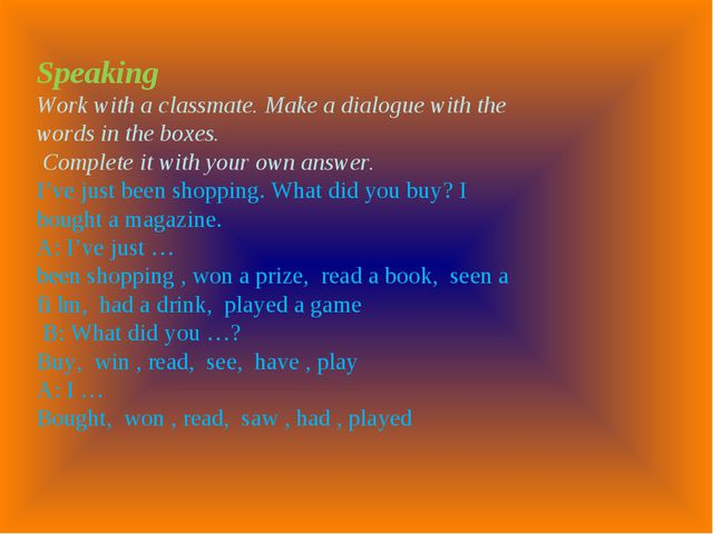 Speaking Work with a classmate. Make a dialogue with the words in the boxes....