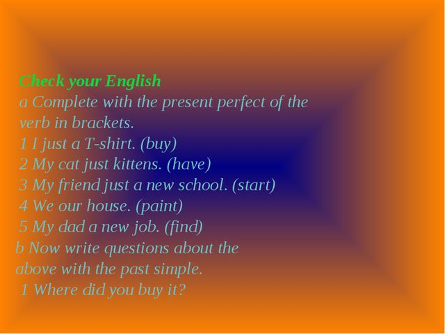 Check your English a Complete with the present perfect of the verb in bracket...