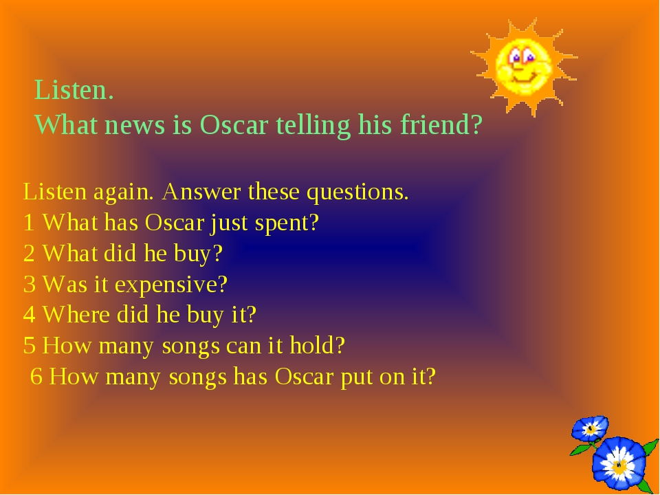 Listen. What news is Oscar telling his friend? Listen again. Answer these que...
