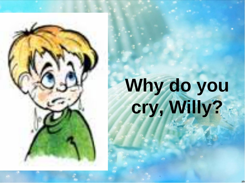 Why do you cry, Willy?