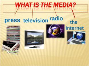 press radio television the Internet
