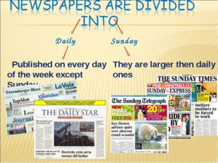 Daily Sunday Published on every day of the week except Sunday They are larger