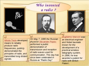 Nikola Tesla developed means to reliably produce radio frequencies, publicly