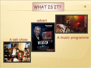 A talk show advert A music programme