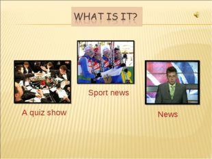 A quiz show Sport news News