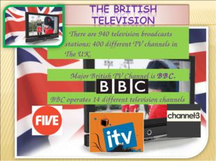Major British TV Channel is BBC. There are 940 television broadcasts station
