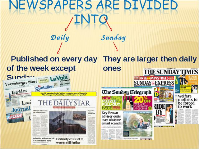 Daily Sunday Published on every day of the week except Sunday They are larger...