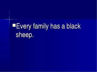 Every family has a black sheep.