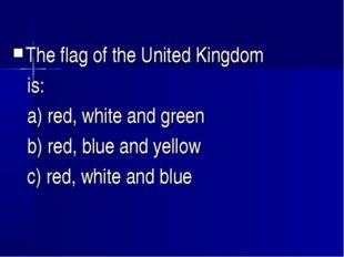 The flag of the United Kingdom is: a) red, white and green b) red, blue and y