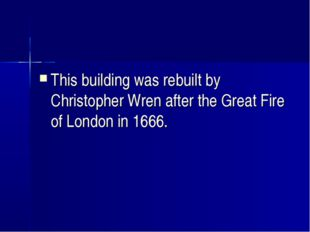 This building was rebuilt by Christopher Wren after the Great Fire of London