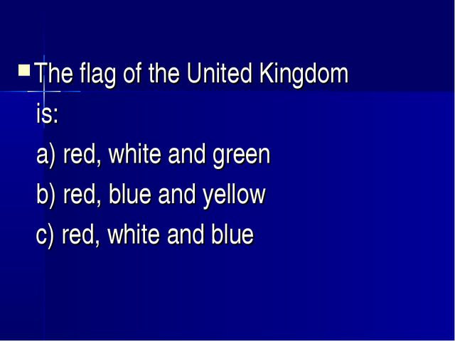The flag of the United Kingdom is: a) red, white and green b) red, blue and y...