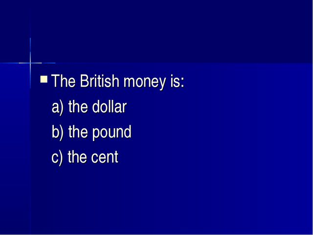 The British money is: a) the dollar b) the pound c) the cent