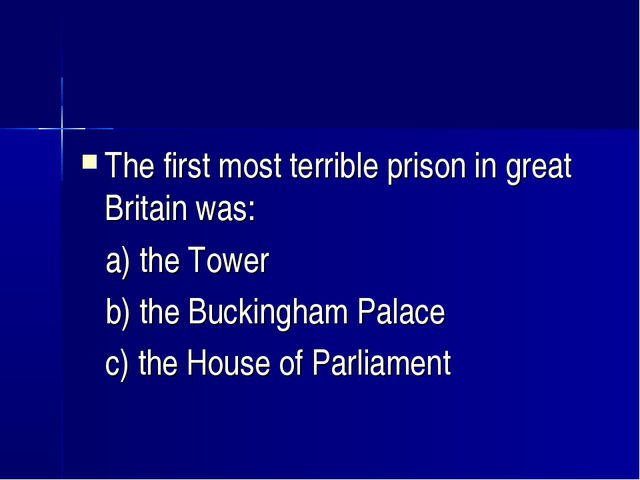 The first most terrible prison in great Britain was: a) the Tower b) the Buck...