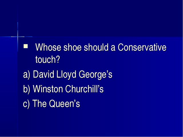 Whose shoe should a Conservative touch? a) David Lloyd George's b) Winston Ch...