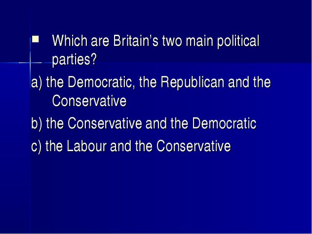 Which are Britain's two main political parties? a) the Democratic, the Republ...