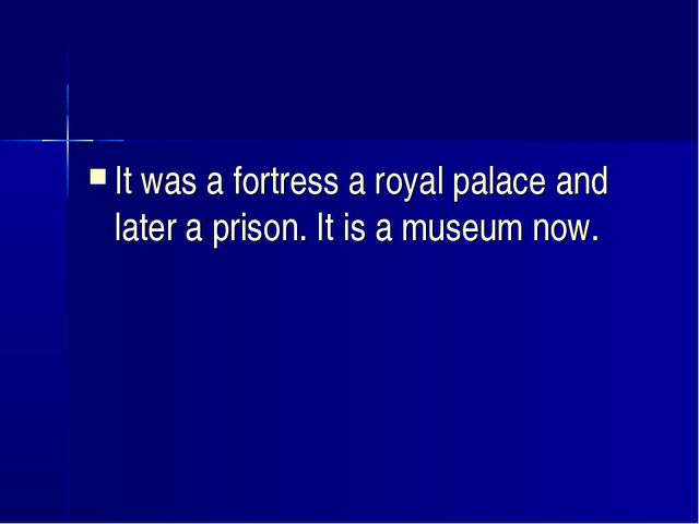 It was a fortress a royal palace and later a prison. It is a museum now.