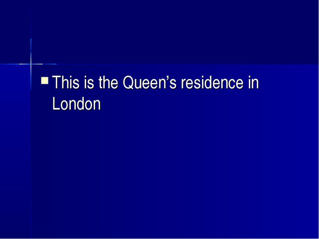 This is the Queen's residence in London