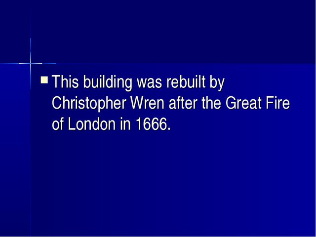 This building was rebuilt by Christopher Wren after the Great Fire of London...