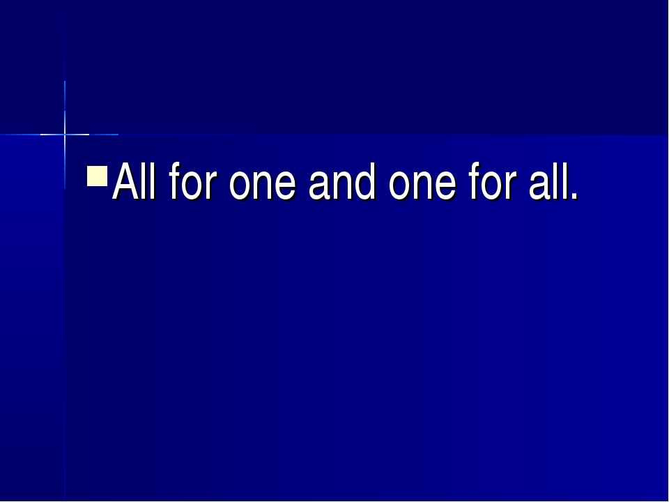 All for one and one for all.