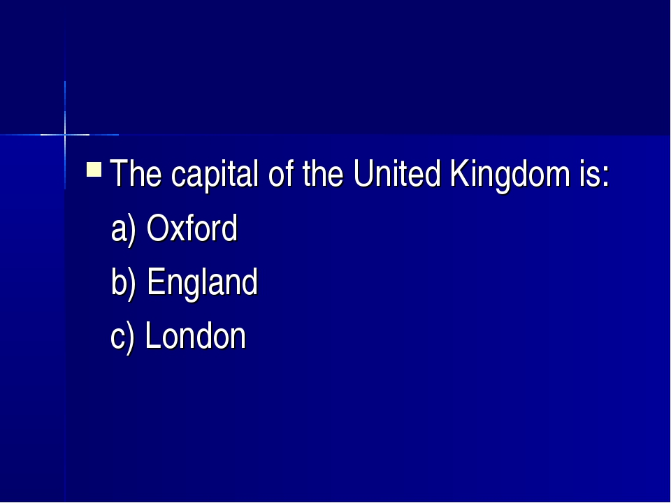 The capital of the United Kingdom is: a) Oxford b) England c) London