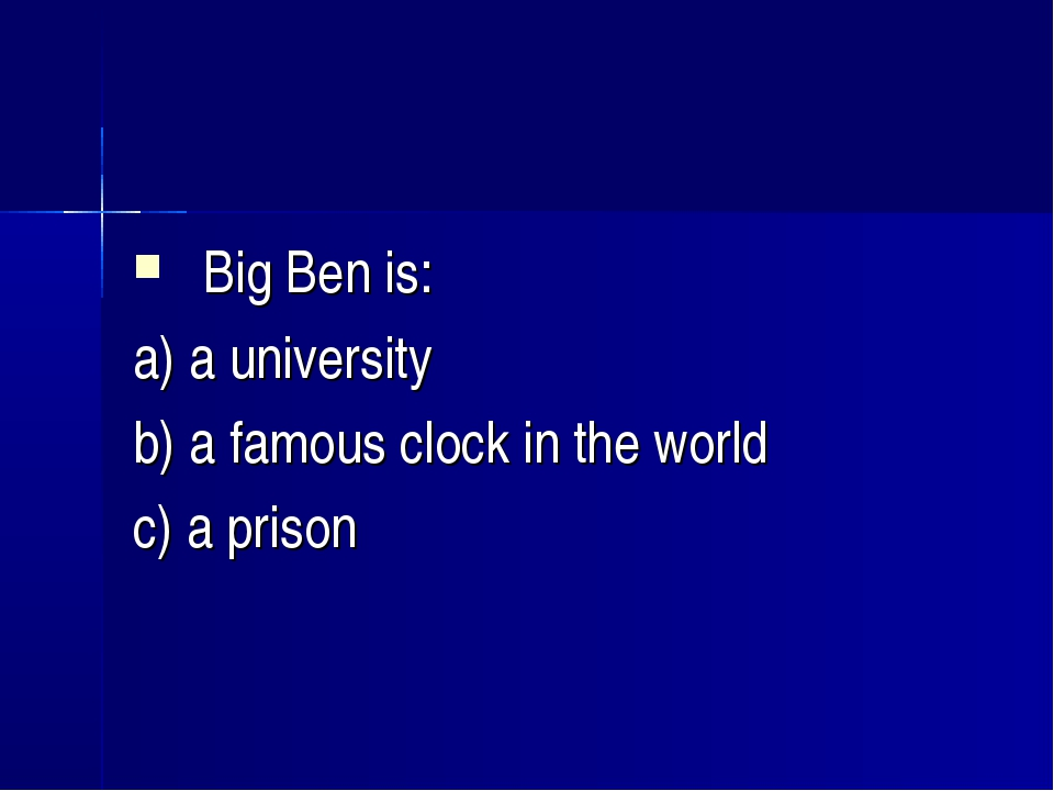Big Ben is: a) a university b) a famous clock in the world c) a prison