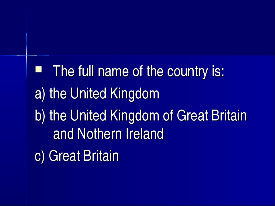 The full name of the country is: a) the United Kingdom b) the United Kingdom...