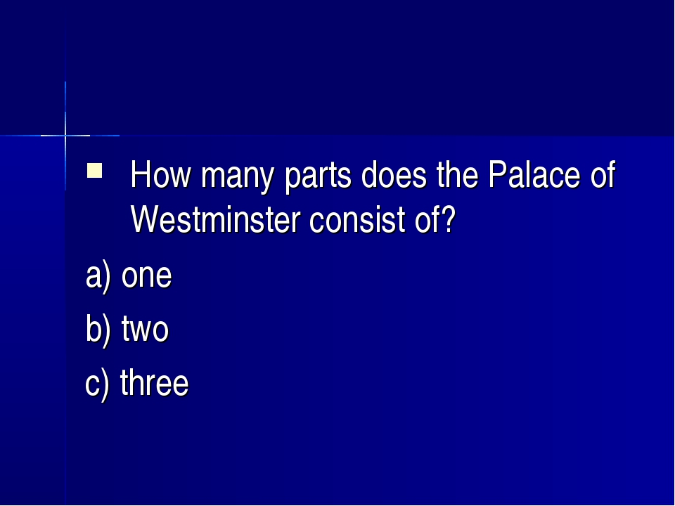 How many parts does the Palace of Westminster consist of? a) one b) two c) th...
