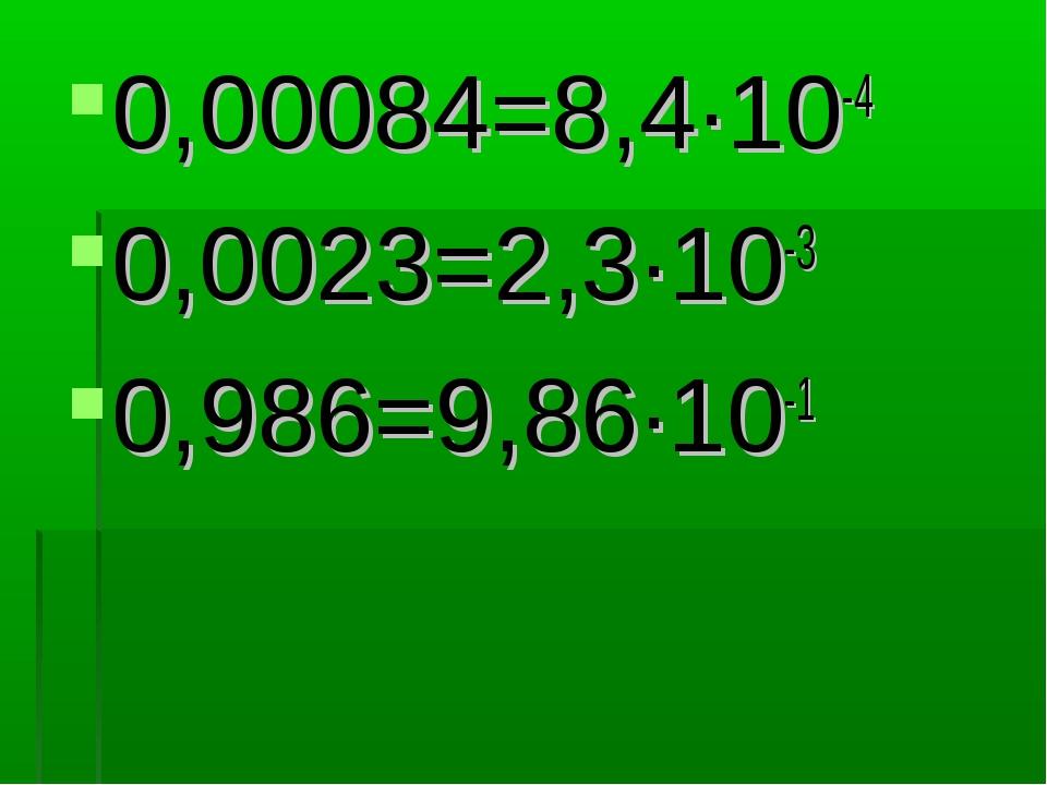 0,00084=8,4·10-4 0,0023=2,3·10-3 0,986=9,86·10-1