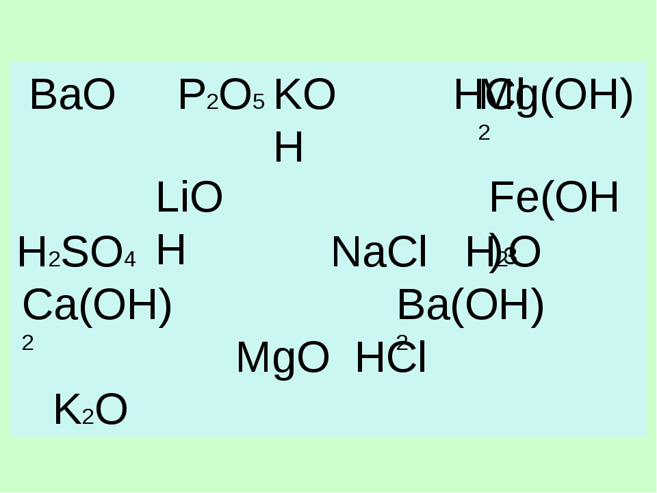 BaO P2O5 HCl H2SO4 NaCl H2O MgO HCl K2O KOH Mg(OH)2 LiOH Fe(OH)3 Ca(OH)2 Ba(...