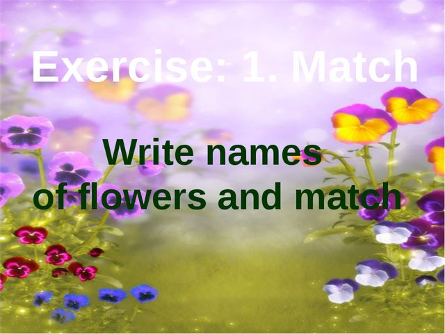 Write names of flowers and match Exercise: 1. Match