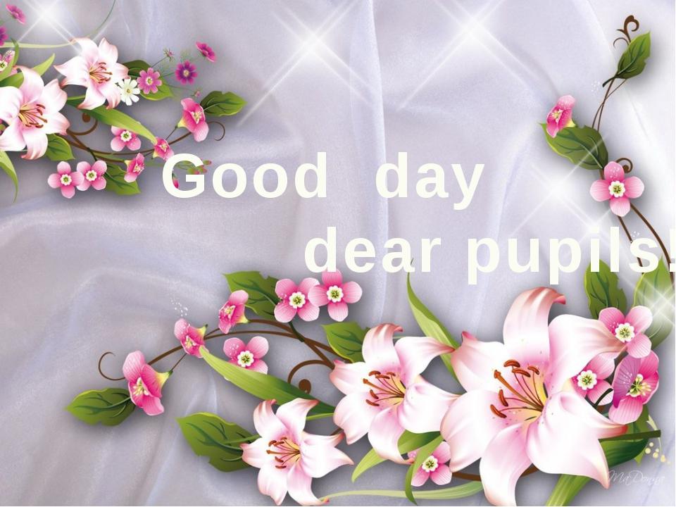 Good day dear pupils!