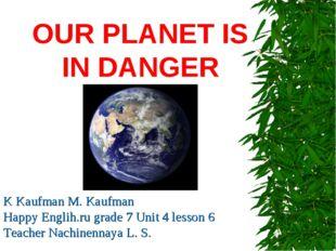 OUR PLANET IS IN DANGER K Kaufman M. Kaufman Happy Englih.ru grade 7 Unit 4 l