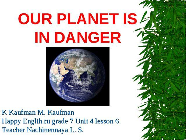 OUR PLANET IS IN DANGER K Kaufman M. Kaufman Happy Englih.ru grade 7 Unit 4 l...