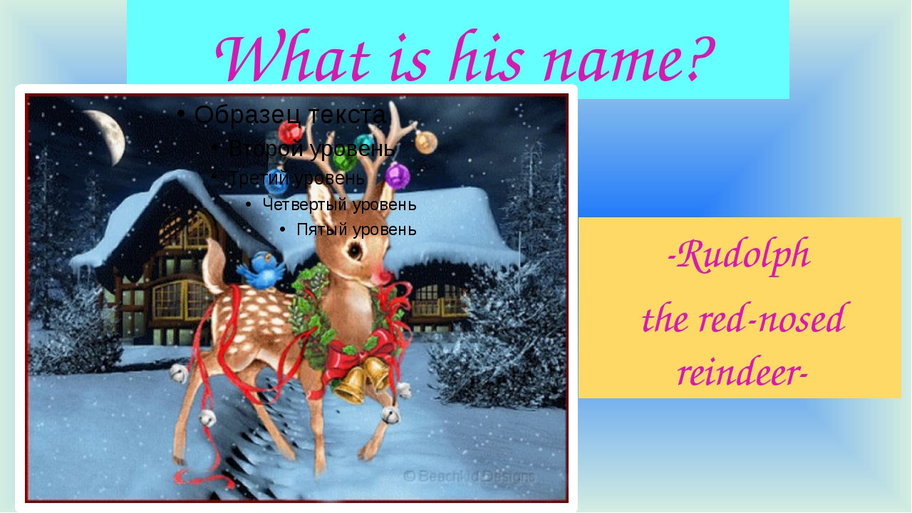 What is his name? -Rudolph the red-nosed reindeer-