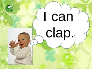 I can clap.