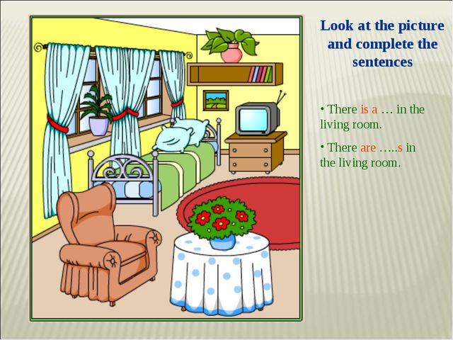 Look at the picture and complete the sentences There is a … in the living roo...